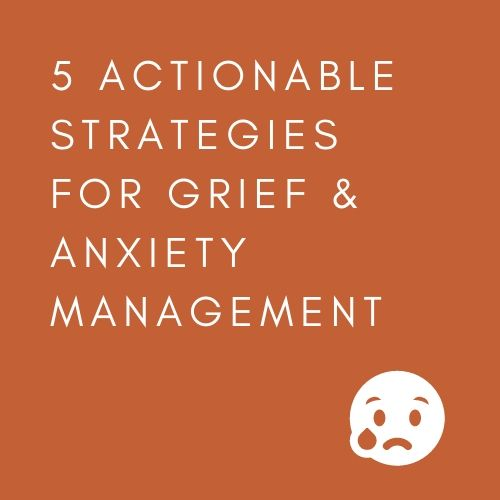 5 ACTIONABLE STRATEGIES FOR GRIEF & ANXIETY MANAGEMENT (INTJ-STYLE)