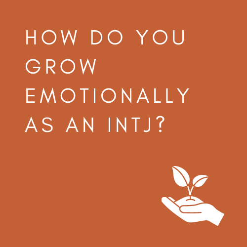 HOW DO YOU GROW EMOTIONALLY AS ANINTJ?