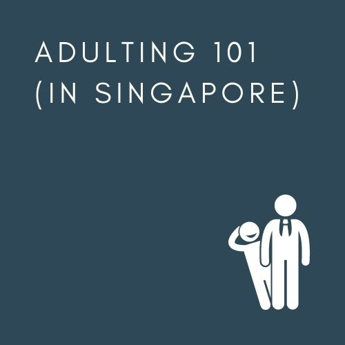 ADULTING 101 (IN SINGAPORE)